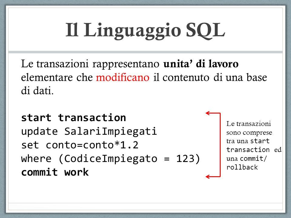 Il Linguaggio SQL Le transazioni rappresentano unita di lavoro elementare che modificano il contenuto di una base di dati. start transaction update Sa