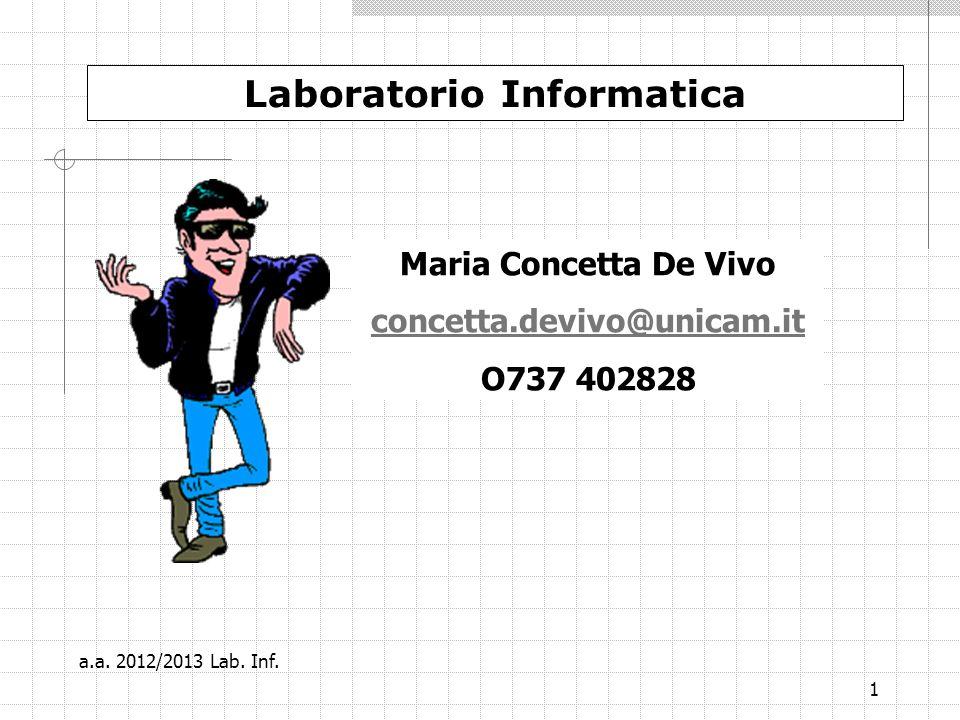 1 Laboratorio Informatica Maria Concetta De Vivo concetta.devivo@unicam.it O737 402828 a.a.