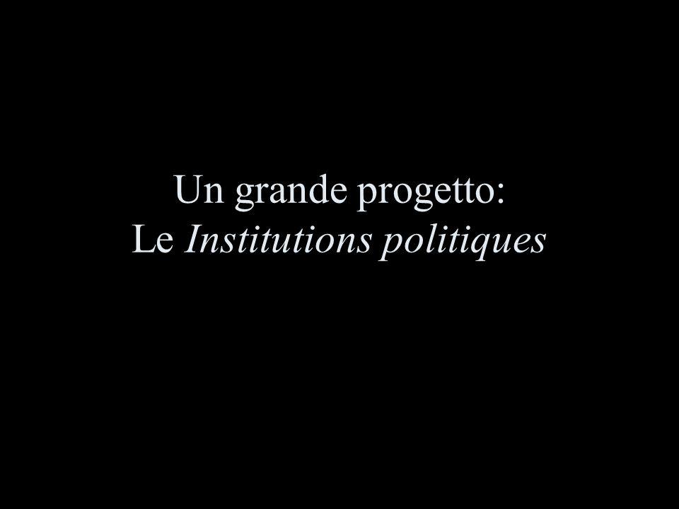 Un grande progetto: Le Institutions politiques