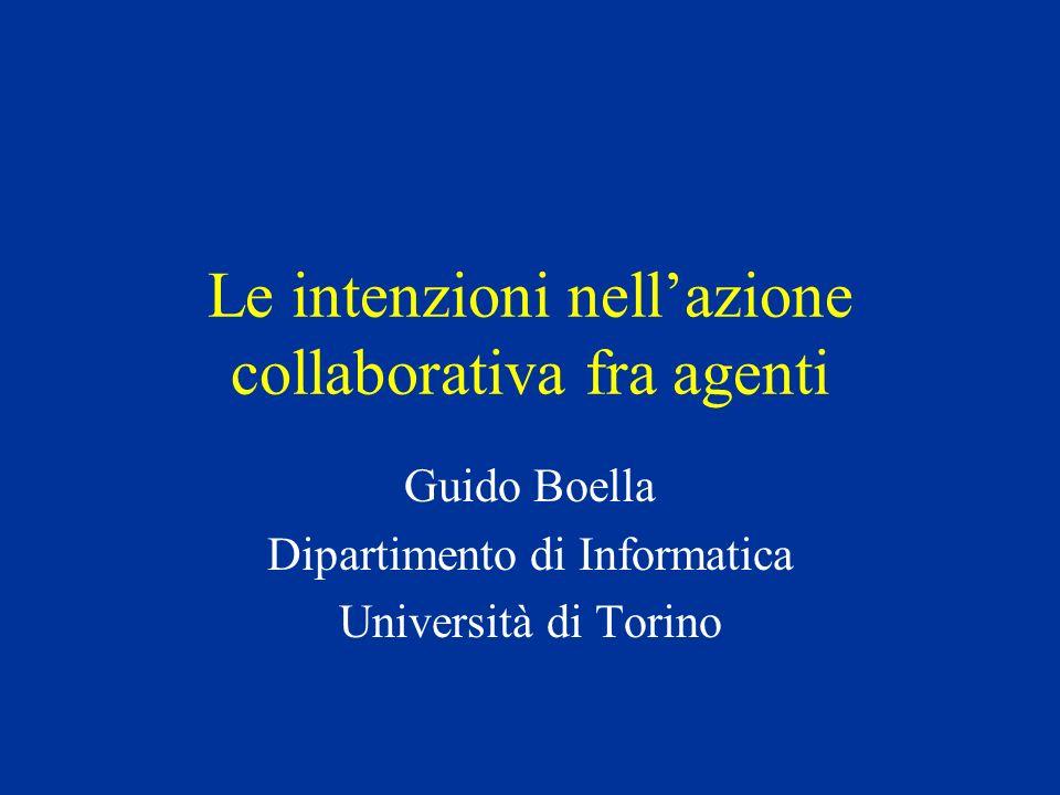Le intenzioni nellazione collaborativa fra agenti Guido Boella Dipartimento di Informatica Università di Torino
