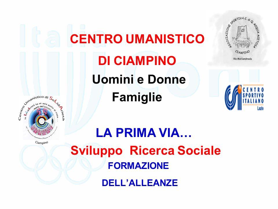 CENTRO UMANISTICO DI CIAMPINO Uomini e Donne Famiglie LA PRIMA VIA… Sviluppo Ricerca Sociale FORMAZIONE DELLALLEANZE