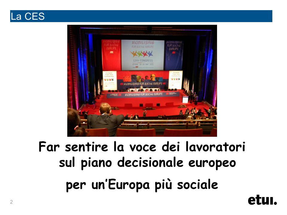 2 La CES Far sentire la voce dei lavoratori sul piano decisionale europeo per unEuropa più sociale
