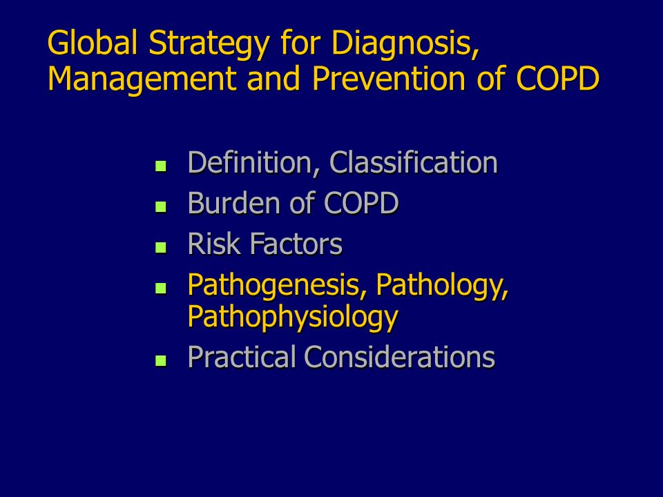 Global Strategy for Diagnosis, Management and Prevention of COPD n Definition, Classification n Burden of COPD n Risk Factors n Pathogenesis, Patholog