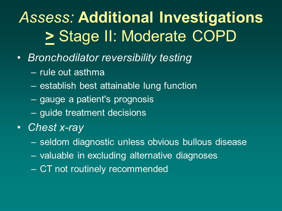 Assess: Additional Investigations > Stage II: Moderate COPD Bronchodilator reversibility testing –rule out asthma –establish best attainable lung func