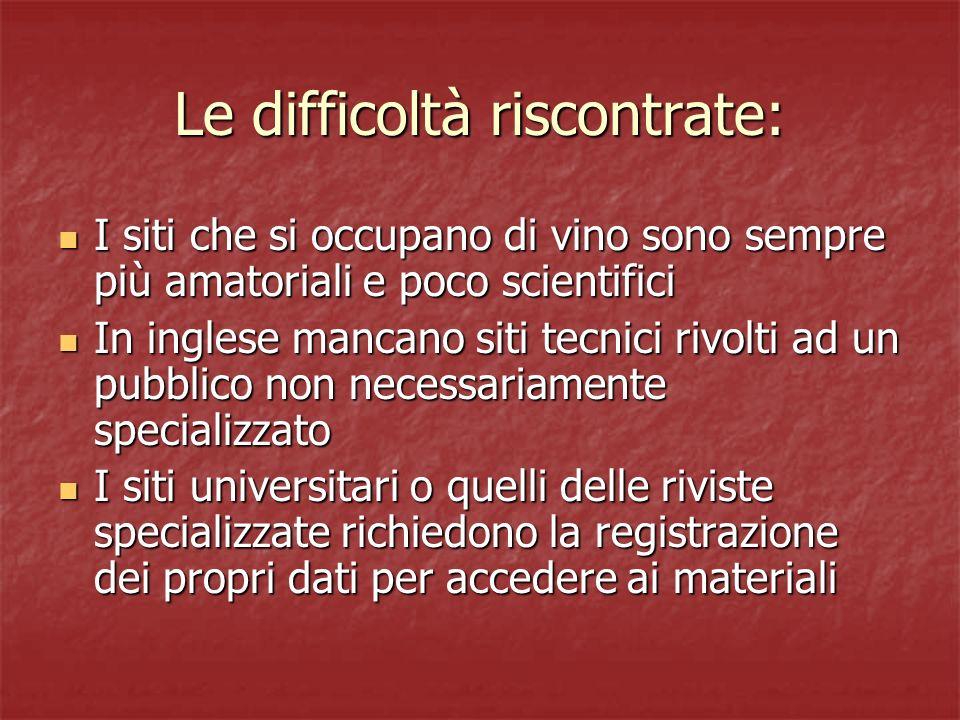 Le difficoltà riscontrate: I siti che si occupano di vino sono sempre più amatoriali e poco scientifici I siti che si occupano di vino sono sempre più