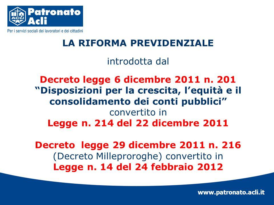 www.patronato.acli.it LA RIFORMA PREVIDENZIALE introdotta dal Decreto legge 6 dicembre 2011 n. 201 Disposizioni per la crescita, lequità e il consolid