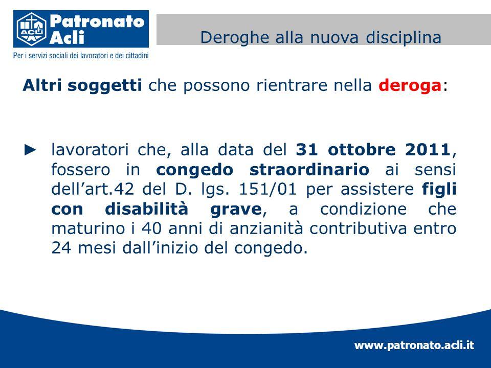 www.patronato.acli.it Incremento requisito anagrafico Altri soggetti che possono rientrare nella deroga: lavoratori che, alla data del 31 ottobre 2011
