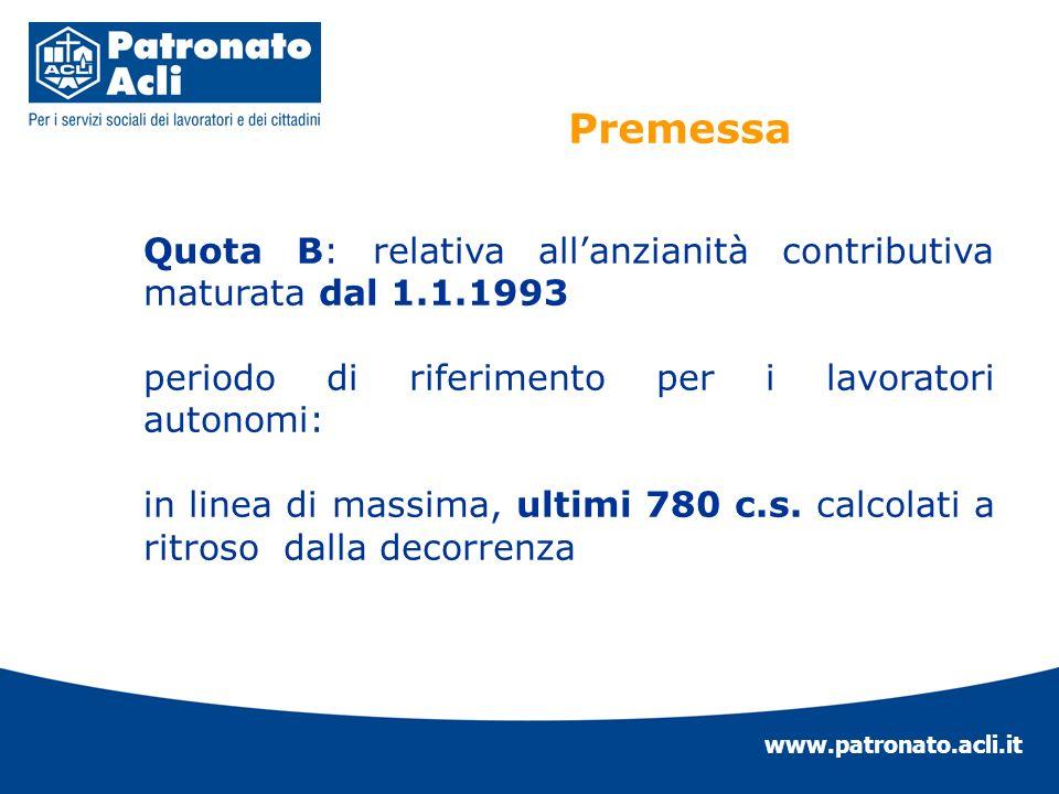 www.patronato.acli.it Quota B: relativa allanzianità contributiva maturata dal 1.1.1993 periodo di riferimento per i lavoratori autonomi: in linea di