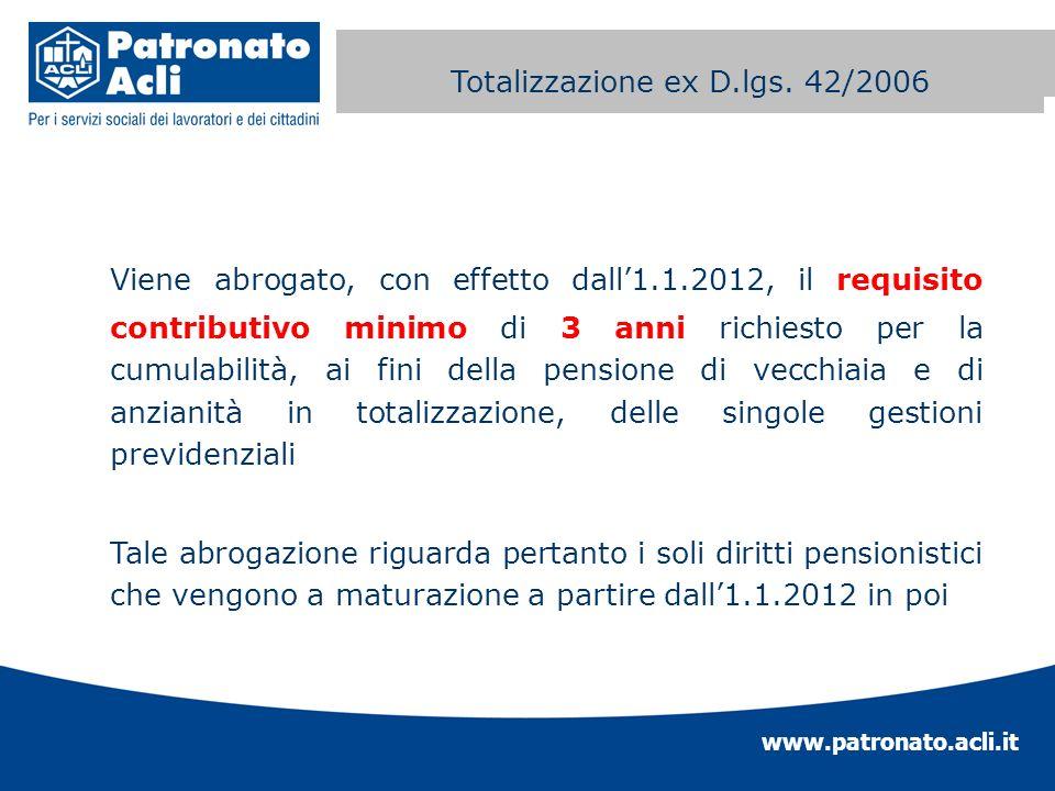 www.patronato.acli.it Incremento requisito anagrafico Viene abrogato, con effetto dall1.1.2012, il requisito contributivo minimo di 3 anni richiesto p