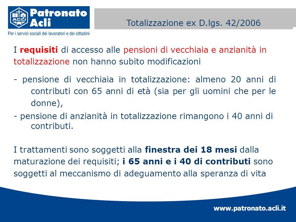 www.patronato.acli.it Incremento requisito anagrafico I requisiti di accesso alle pensioni di vecchiaia e anzianità in totalizzazione non hanno subito