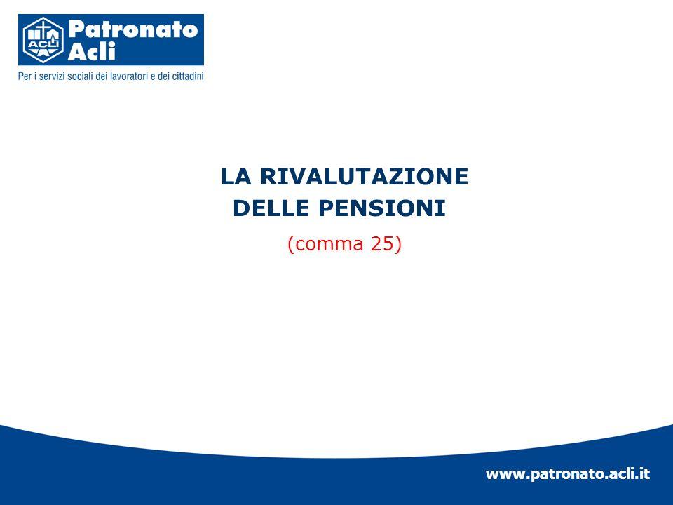 www.patronato.acli.it LA RIVALUTAZIONE DELLE PENSIONI (comma 25)