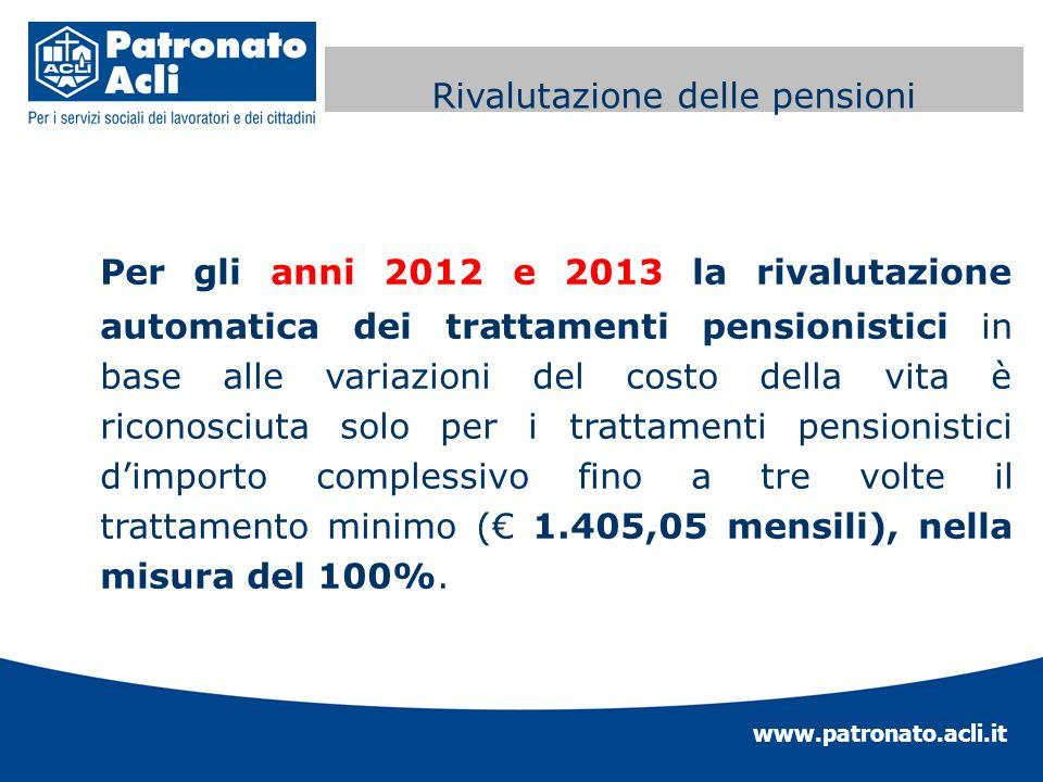 www.patronato.acli.it Perequazione automatica delle Per gli anni 2012 e 2013 la rivalutazione automatica dei trattamenti pensionistici in base alle va
