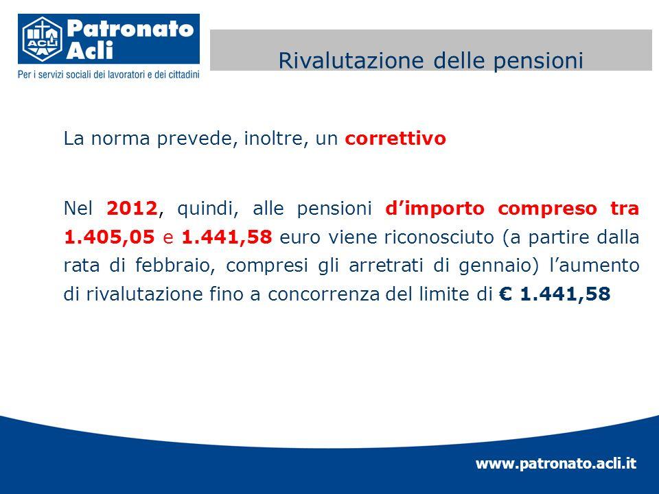 www.patronato.acli.it Perequazione automatica delle La norma prevede, inoltre, un correttivo Nel 2012, quindi, alle pensioni dimporto compreso tra 1.4