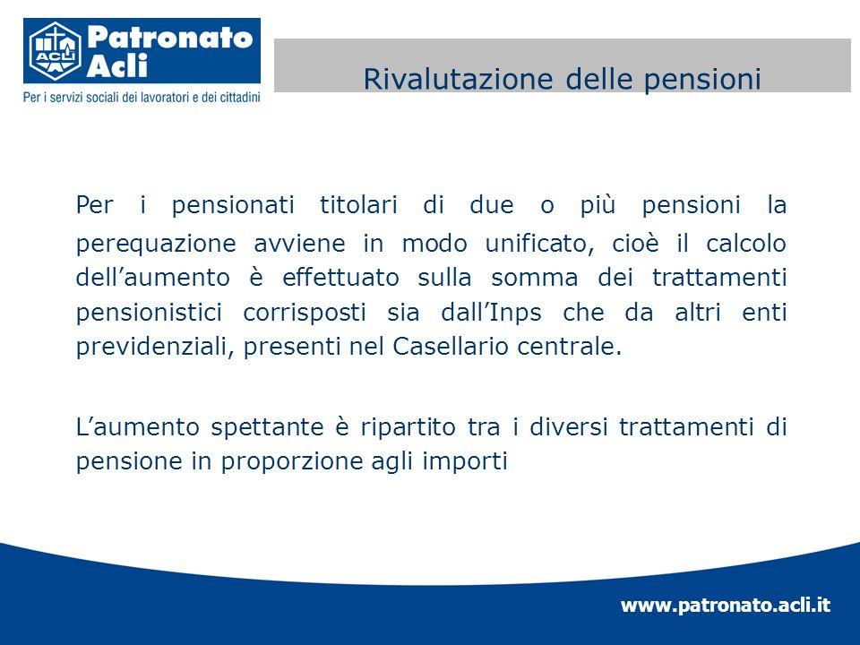 www.patronato.acli.it Perequazione automatica delle Per i pensionati titolari di due o più pensioni la perequazione avviene in modo unificato, cioè il