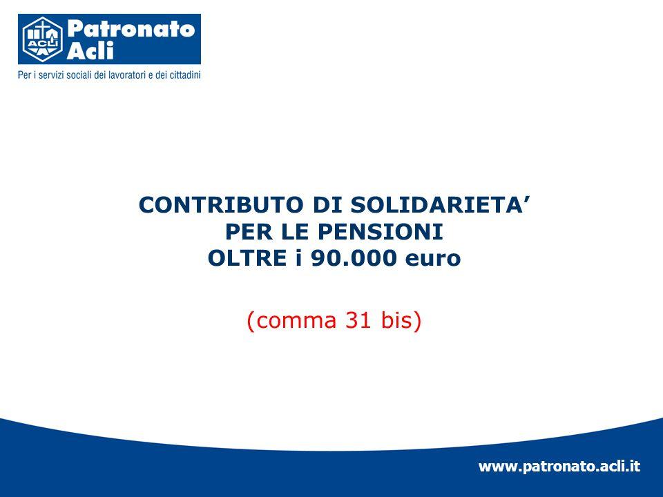 www.patronato.acli.it CONTRIBUTO DI SOLIDARIETA PER LE PENSIONI OLTRE i 90.000 euro (comma 31 bis)