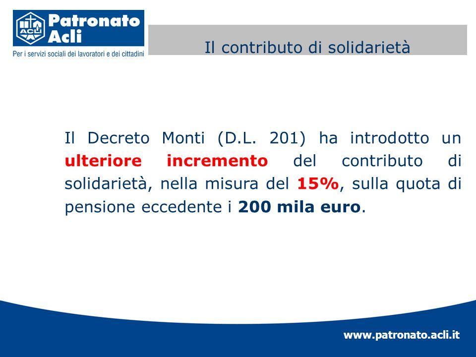 www.patronato.acli.it Contributo di solidarietà Il Decreto Monti (D.L. 201) ha introdotto un ulteriore incremento del contributo di solidarietà, nella