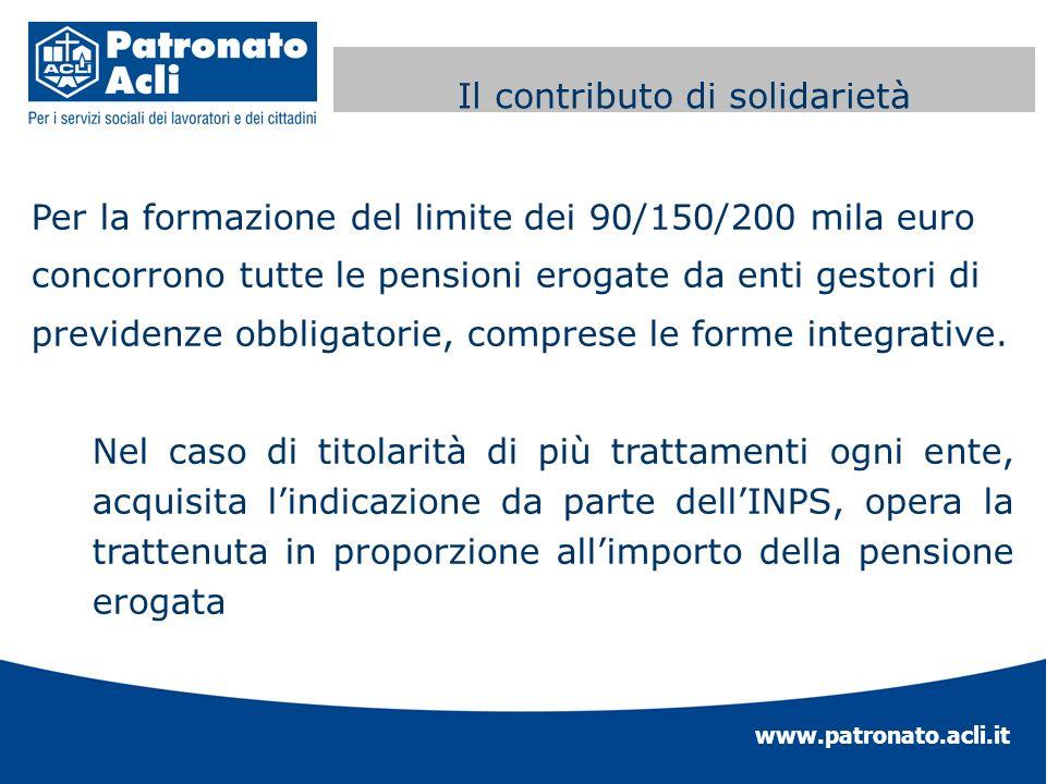 www.patronato.acli.it Contributo di solidarietà Per la formazione del limite dei 90/150/200 mila euro concorrono tutte le pensioni erogate da enti ges