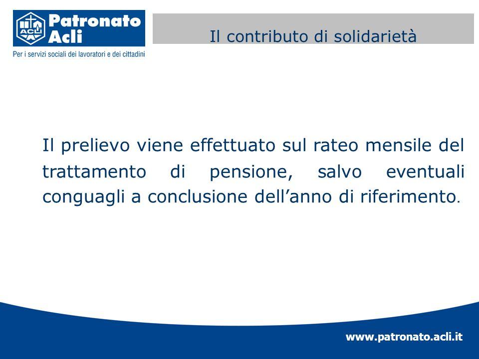 www.patronato.acli.it Contributo di solidarietà fondi speciali Il prelievo viene effettuato sul rateo mensile del trattamento di pensione, salvo event