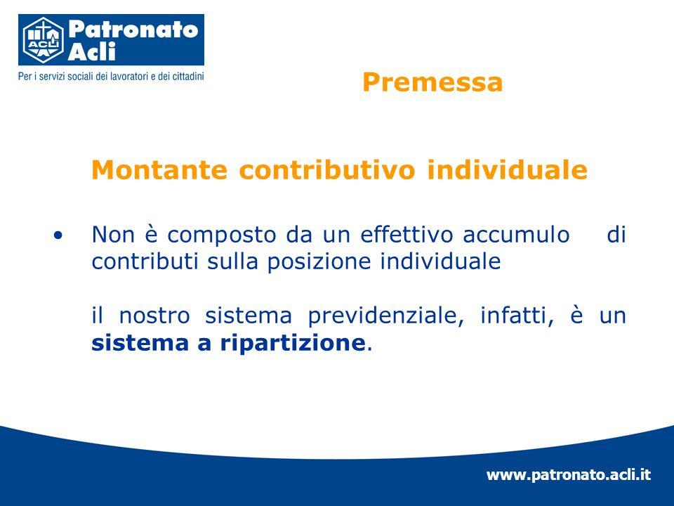 www.patronato.acli.it Montante contributivo individuale Non è composto da un effettivo accumulo di contributi sulla posizione individuale il nostro si