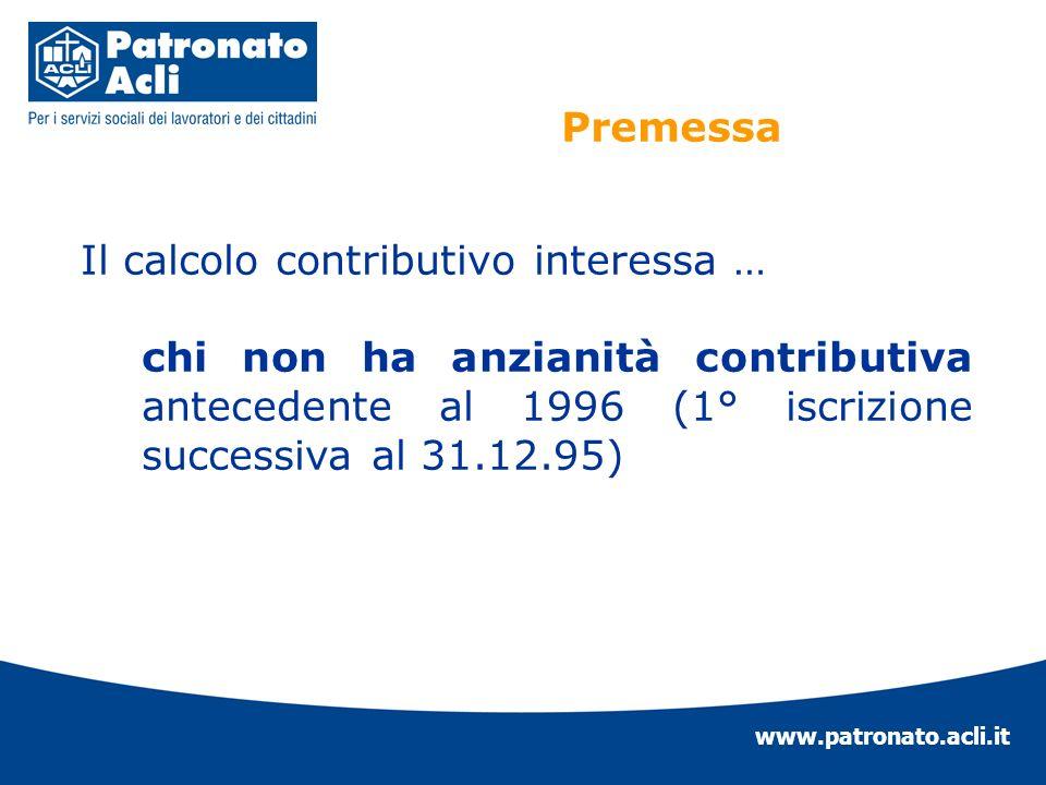 www.patronato.acli.it Il calcolo contributivo interessa … chi non ha anzianità contributiva antecedente al 1996 (1° iscrizione successiva al 31.12.95)
