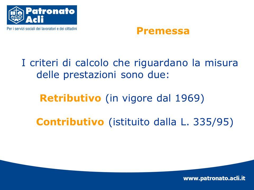 www.patronato.acli.it I criteri di calcolo che riguardano la misura delle prestazioni sono due: Retributivo (in vigore dal 1969) Contributivo (istitui