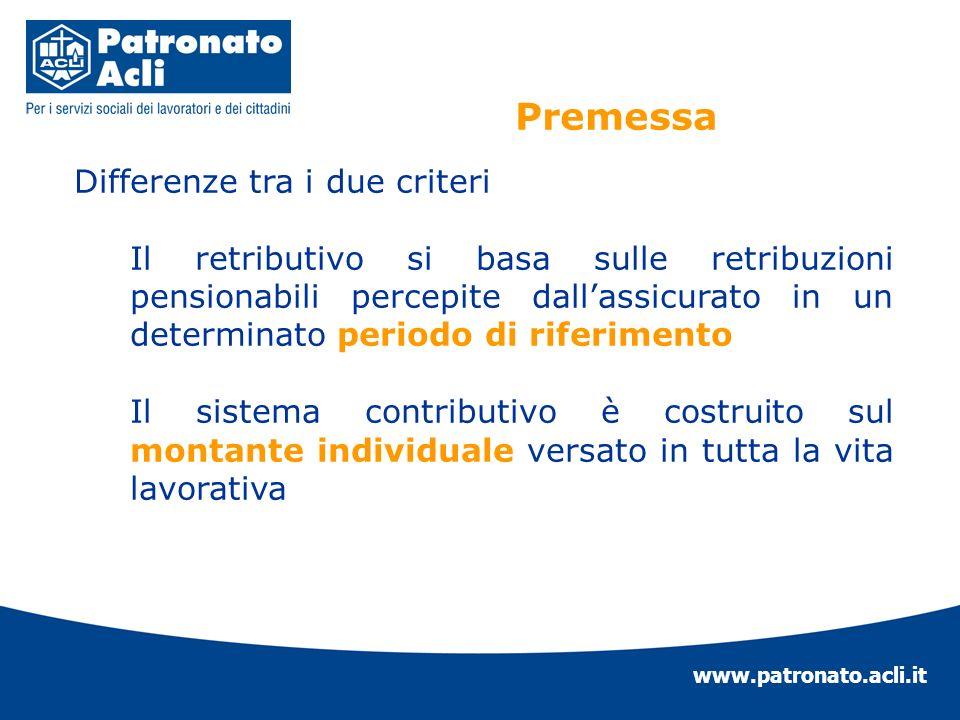 www.patronato.acli.it Differenze tra i due criteri Il retributivo si basa sulle retribuzioni pensionabili percepite dallassicurato in un determinato p
