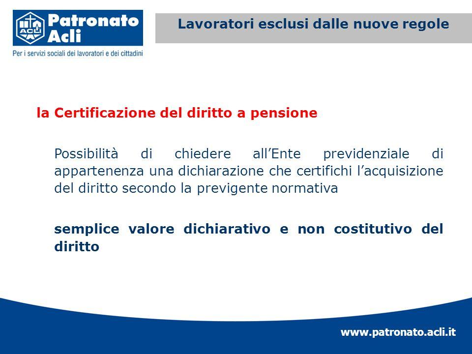 www.patronato.acli.it Incremento requisito anagrafico la Certificazione del diritto a pensione Possibilità di chiedere allEnte previdenziale di appart