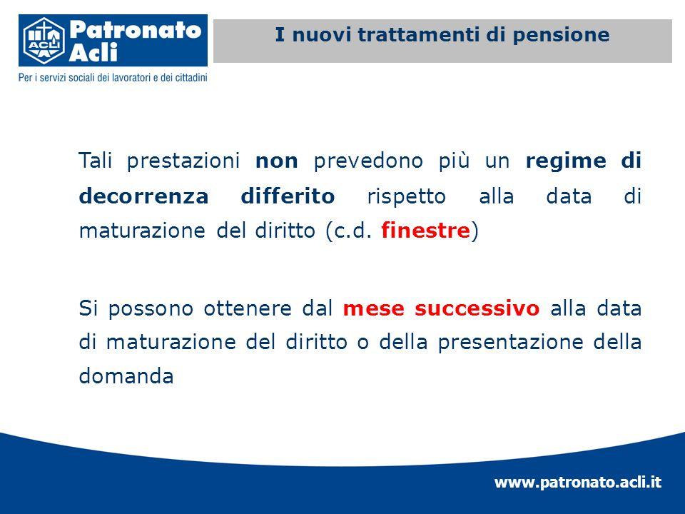 www.patronato.acli.it Incremento requisito anagrafico Tali prestazioni non prevedono più un regime di decorrenza differito rispetto alla data di matur