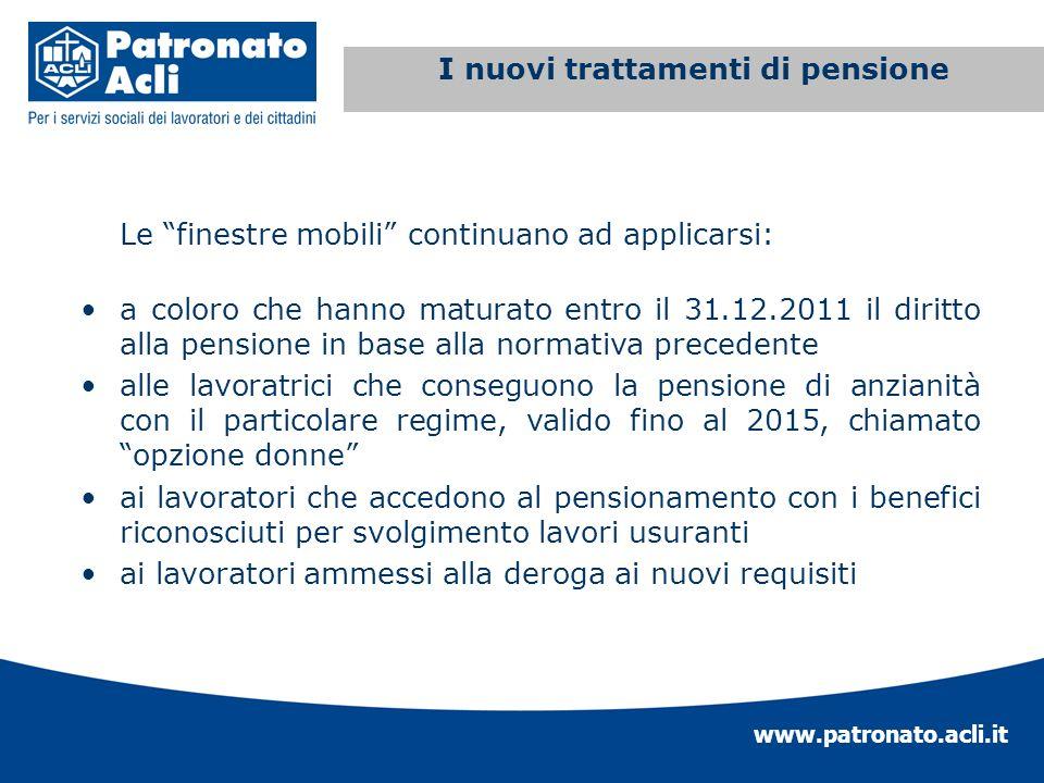 www.patronato.acli.it Incremento requisito anagrafico Le finestre mobili continuano ad applicarsi: a coloro che hanno maturato entro il 31.12.2011 il