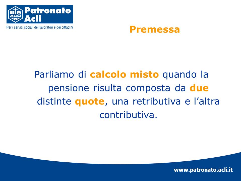www.patronato.acli.it Parliamo di calcolo misto quando la pensione risulta composta da due distinte quote, una retributiva e laltra contributiva. Prem