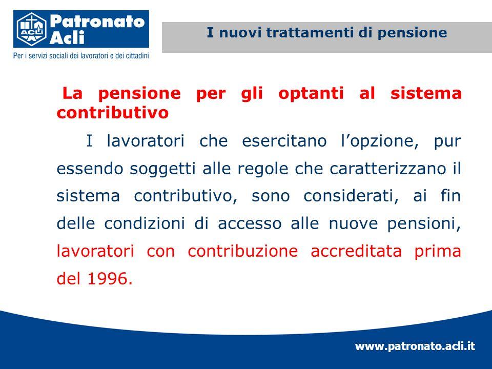 www.patronato.acli.it Incremento requisito anagrafico La pensione per gli optanti al sistema contributivo I lavoratori che esercitano lopzione, pur es