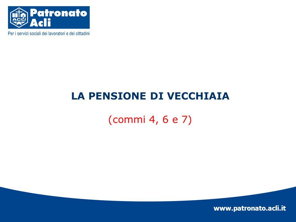 www.patronato.acli.it LA PENSIONE DI VECCHIAIA (commi 4, 6 e 7)