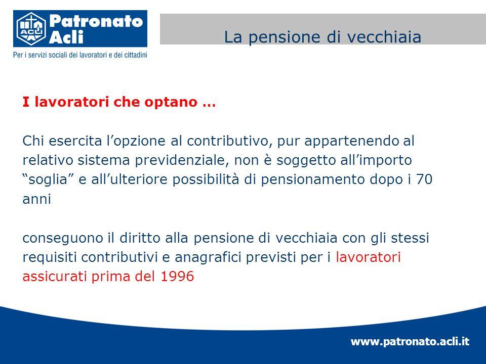 www.patronato.acli.it Incremento requisito anagrafico I lavoratori che optano … Chi esercita lopzione al contributivo, pur appartenendo al relativo si