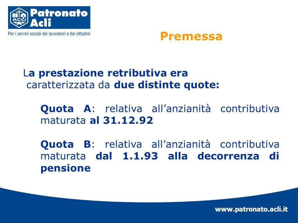 www.patronato.acli.it Estensione a tutti del calcolo contributivo a decorrere dal 1° gennaio 2012, con riferimento alle anzianità contributive maturate a decorrere da tale data, la quota di pensione corrispondente a tali anzianità è calcolata secondo il sistema contributivo.