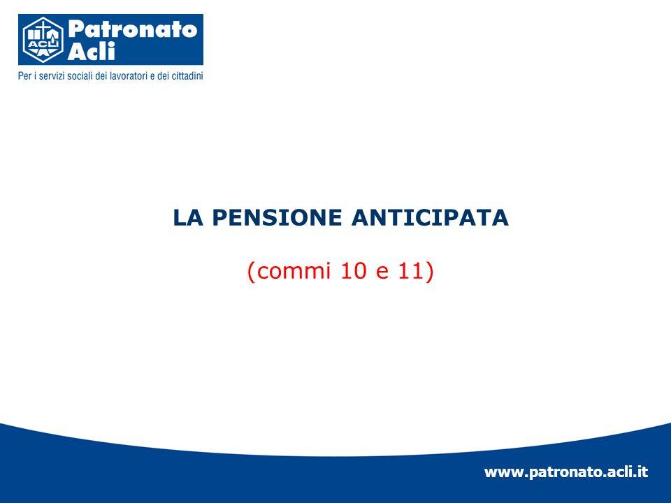 www.patronato.acli.it LA PENSIONE ANTICIPATA (commi 10 e 11)