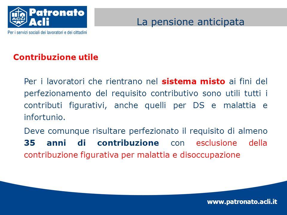 www.patronato.acli.it Incremento requisito anagrafico Contribuzione utile Per i lavoratori che rientrano nel sistema misto ai fini del perfezionamento