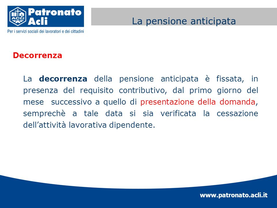 www.patronato.acli.it Incremento requisito anagrafico Decorrenza La decorrenza della pensione anticipata è fissata, in presenza del requisito contribu