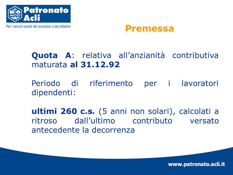 www.patronato.acli.it Quota A: relativa allanzianità contributiva maturata al 31.12.92 Periodo di riferimento per i lavoratori dipendenti: ultimi 260
