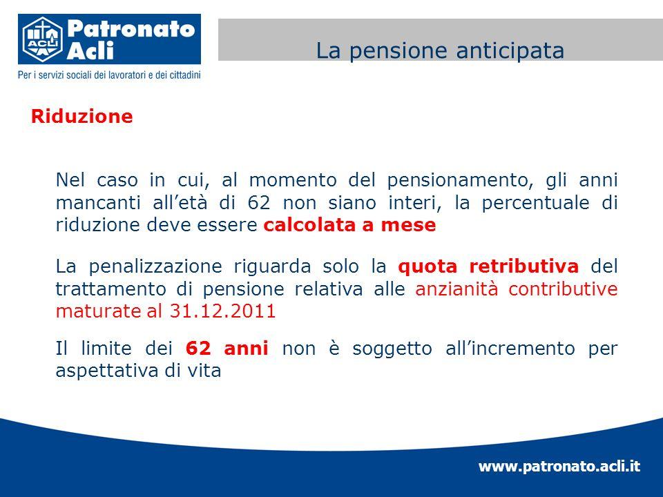 www.patronato.acli.it Incremento requisito anagrafico Riduzione Nel caso in cui, al momento del pensionamento, gli anni mancanti alletà di 62 non sian