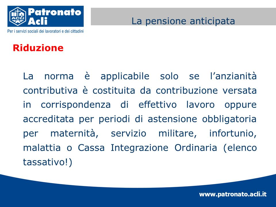 www.patronato.acli.it Incremento requisito anagrafico Riduzione La norma è applicabile solo se lanzianità contributiva è costituita da contribuzione v