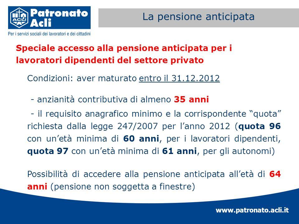 www.patronato.acli.it Incremento requisito anagrafico Speciale accesso alla pensione anticipata per i lavoratori dipendenti del settore privato Condiz