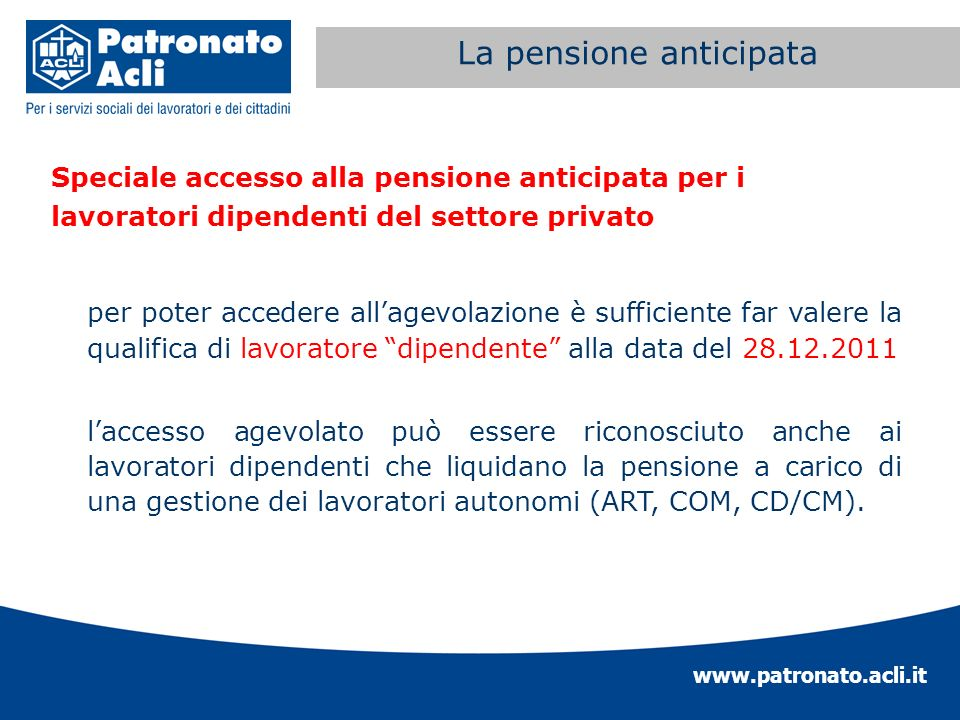 www.patronato.acli.it Incremento requisito anagrafico Speciale accesso alla pensione anticipata per i lavoratori dipendenti del settore privato per po