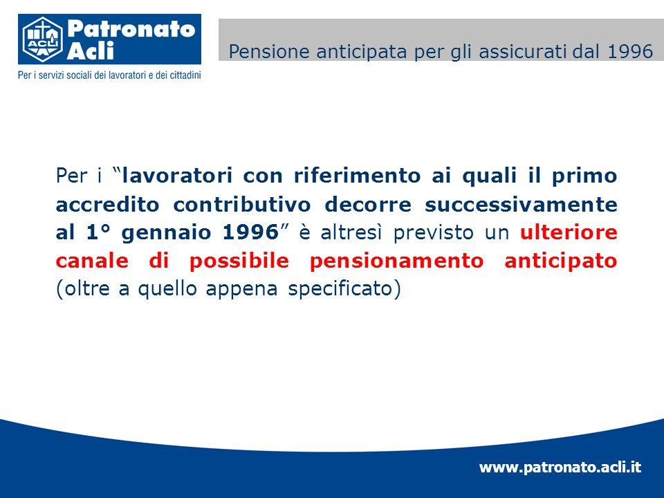 www.patronato.acli.it Incremento requisito anagrafico Per i lavoratori con riferimento ai quali il primo accredito contributivo decorre successivament