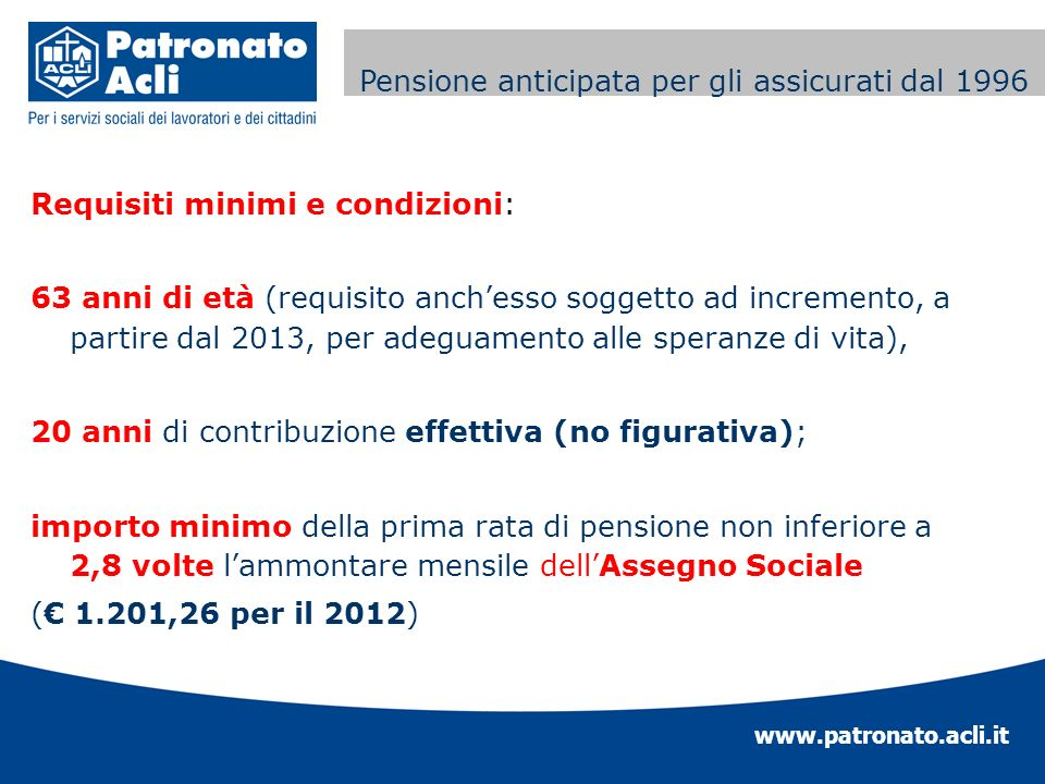 www.patronato.acli.it Incremento requisito anagrafico Requisiti minimi e condizioni: 63 anni di età (requisito anchesso soggetto ad incremento, a part