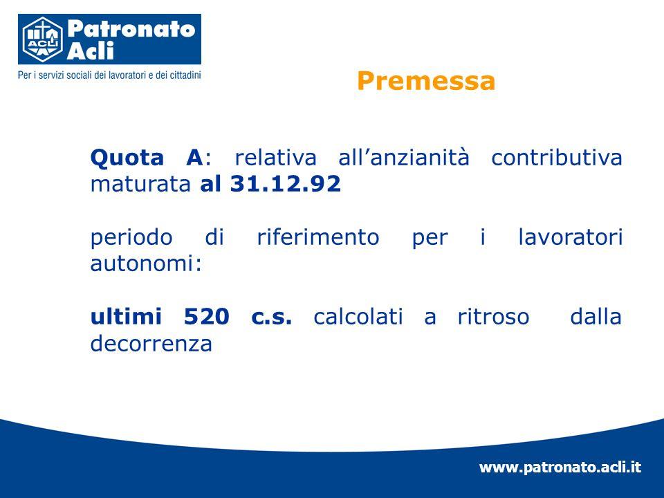 www.patronato.acli.it Quota B: relativa allanzianità contributiva maturata dal 1.1.1993 periodo di riferimento per i lavoratori dipendenti: in linea di massima, ultimi 520 c.s.