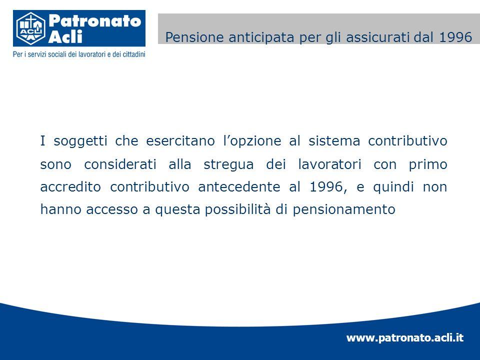 www.patronato.acli.it Incremento requisito anagrafico I soggetti che esercitano lopzione al sistema contributivo sono considerati alla stregua dei lav
