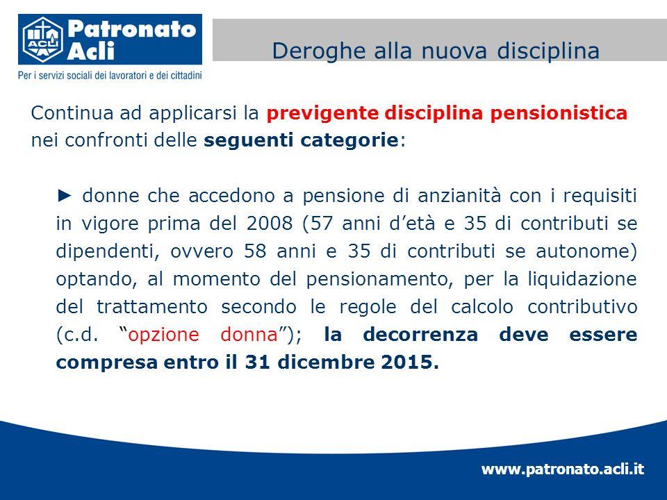 www.patronato.acli.it Incremento requisito anagrafico Continua ad applicarsi la previgente disciplina pensionistica nei confronti delle seguenti categ