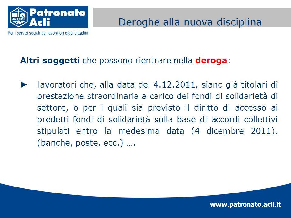 www.patronato.acli.it Incremento requisito anagrafico Altri soggetti che possono rientrare nella deroga: lavoratori che, alla data del 4.12.2011, sian