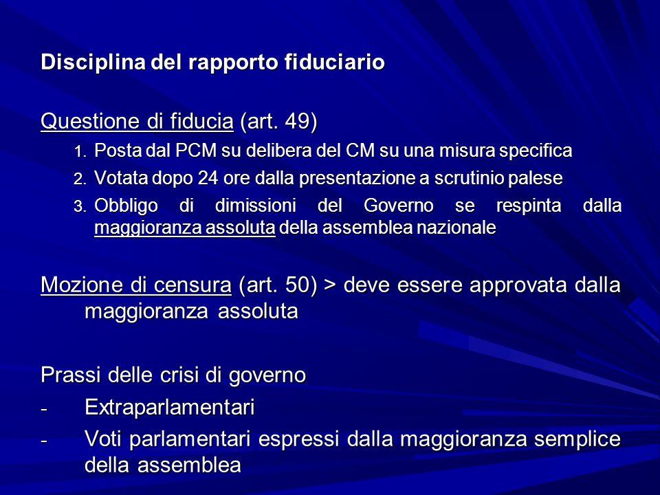 Disciplina del rapporto fiduciario Questione di fiducia (art. 49) 1. Posta dal PCM su delibera del CM su una misura specifica 2. Votata dopo 24 ore da