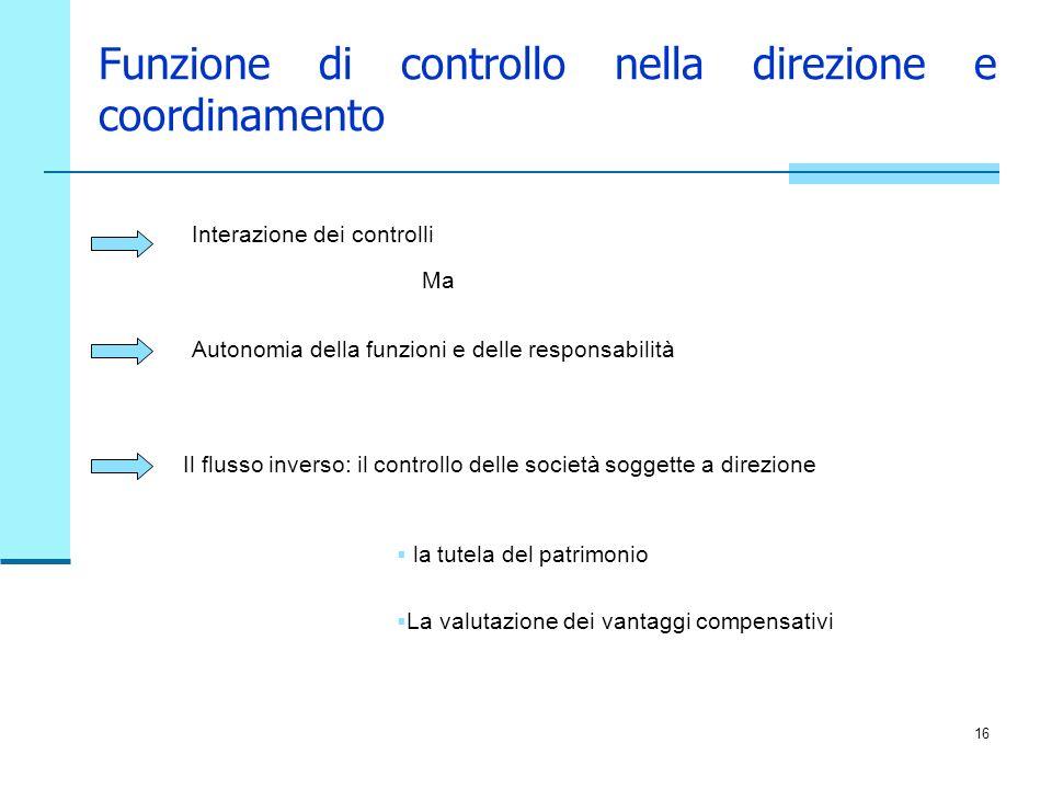 16 Funzione di controllo nella direzione e coordinamento Interazione dei controlli Il flusso inverso: il controllo delle società soggette a direzione